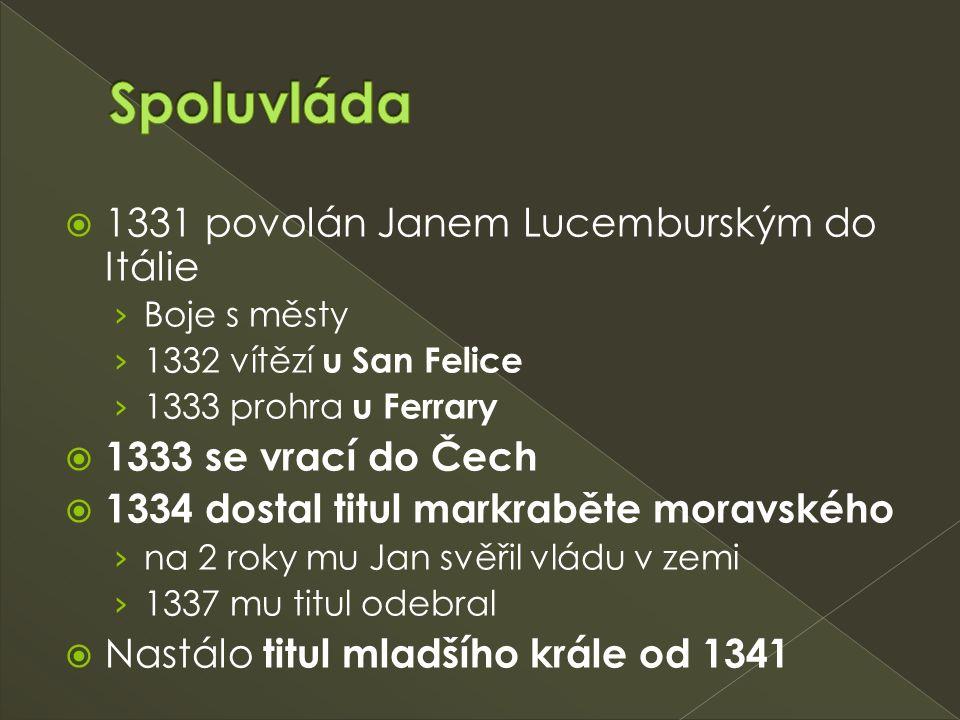  1331 povolán Janem Lucemburským do Itálie › Boje s městy › 1332 vítězí u San Felice › 1333 prohra u Ferrary  1333 se vrací do Čech  1334 dostal ti