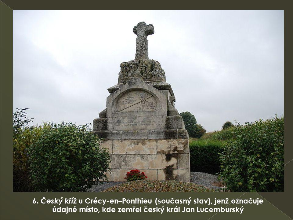 6. Český kříž u Crécy-en–Ponthieu (současný stav), jenž označuje údajné místo, kde zemřel český král Jan Lucemburský