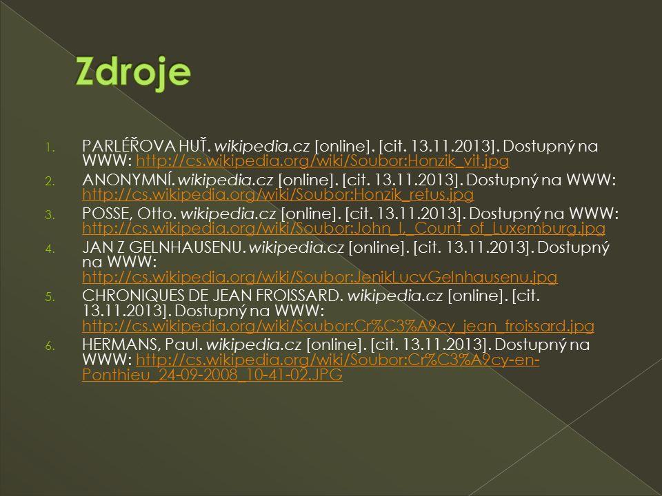1. PARLÉŘOVA HUŤ. wikipedia.cz [online]. [cit. 13.11.2013]. Dostupný na WWW: http://cs.wikipedia.org/wiki/Soubor:Honzik_vit.jpghttp://cs.wikipedia.org