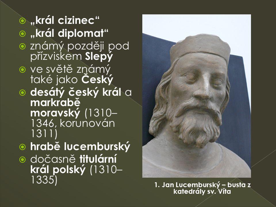 """ """"král cizinec""""  """"král diplomat""""  známý později pod přízviskem Slepý  ve světě známý také jako Český  desátý český král a markrabě moravský (1310"""
