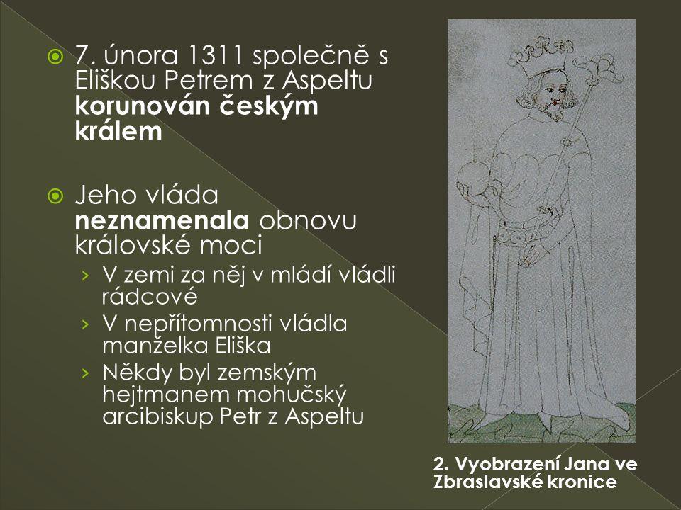  7. února 1311 společně s Eliškou Petrem z Aspeltu korunován českým králem  Jeho vláda neznamenala obnovu královské moci › V zemi za něj v mládí vlá