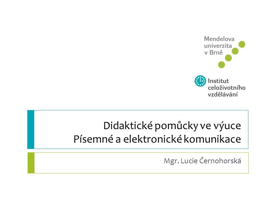 Didaktické pomůcky ve výuce Písemné a elektronické komunikace Mgr. Lucie Černohorská