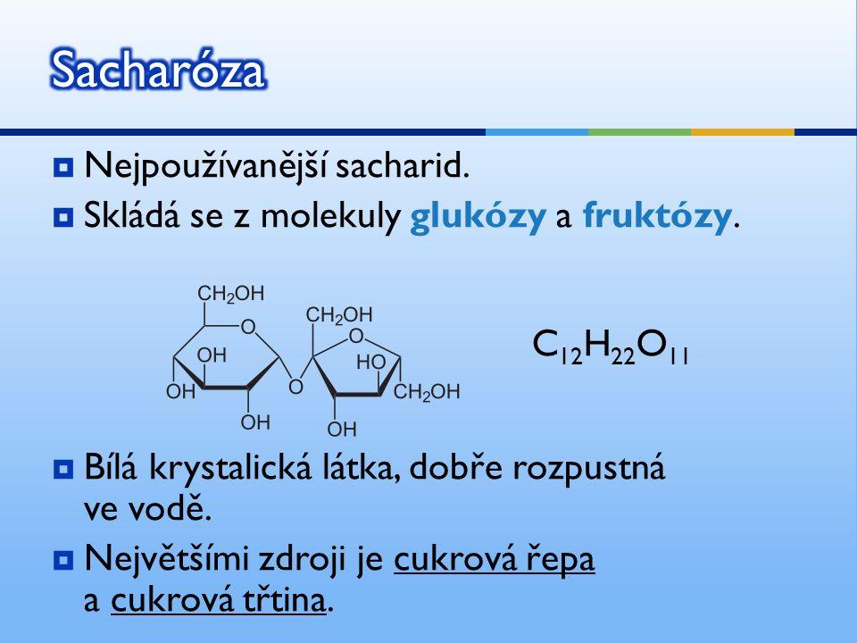  Nejpoužívanější sacharid.  Skládá se z molekuly glukózy a fruktózy.