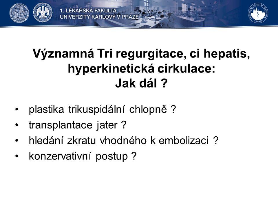 Významná Tri regurgitace, ci hepatis, hyperkinetická cirkulace: Jak dál .