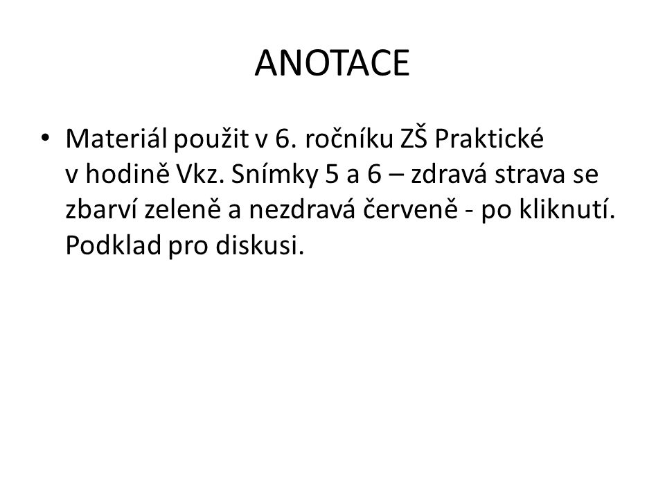 ANOTACE Materiál použit v 6. ročníku ZŠ Praktické v hodině Vkz.
