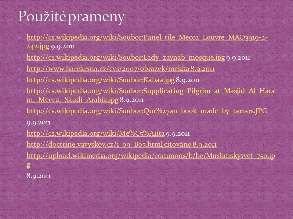 http://cs.wikipedia.org/wiki/Soubor:Panel_tile_Mecca_Louvre_MAO3919-2- 242.jpg 9.9.2011 http://cs.wikipedia.org/wiki/Soubor:Panel_tile_Mecca_Louvre_MA