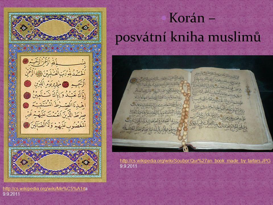 Korán – posvátní kniha muslimů http://cs.wikipedia.org/wiki/Me%C5%A1ithttp://cs.wikipedia.org/wiki/Me%C5%A1ita 9.9.2011 http://cs.wikipedia.org/wiki/S