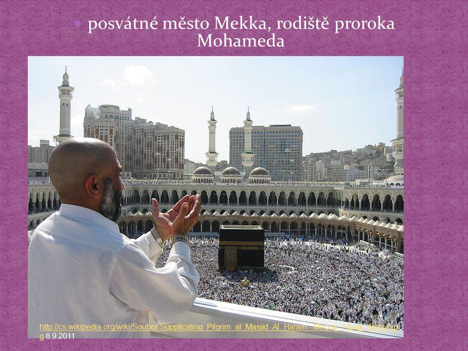 posvátné město Mekka, rodiště proroka Mohameda http://cs.wikipedia.org/wiki/Soubor:Supplicating_Pilgrim_at_Masjid_Al_Haram._Mecca,_Saudi_Arabia.jp ght