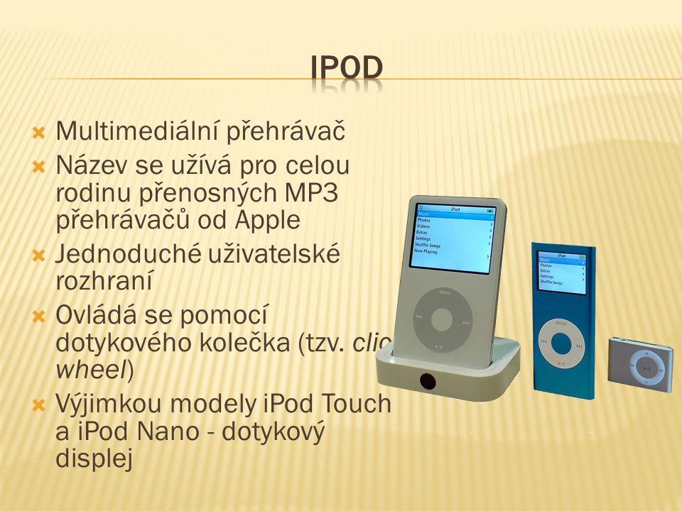  Multimediální přehrávač  Název se užívá pro celou rodinu přenosných MP3 přehrávačů od Apple  Jednoduché uživatelské rozhraní  Ovládá se pomocí do