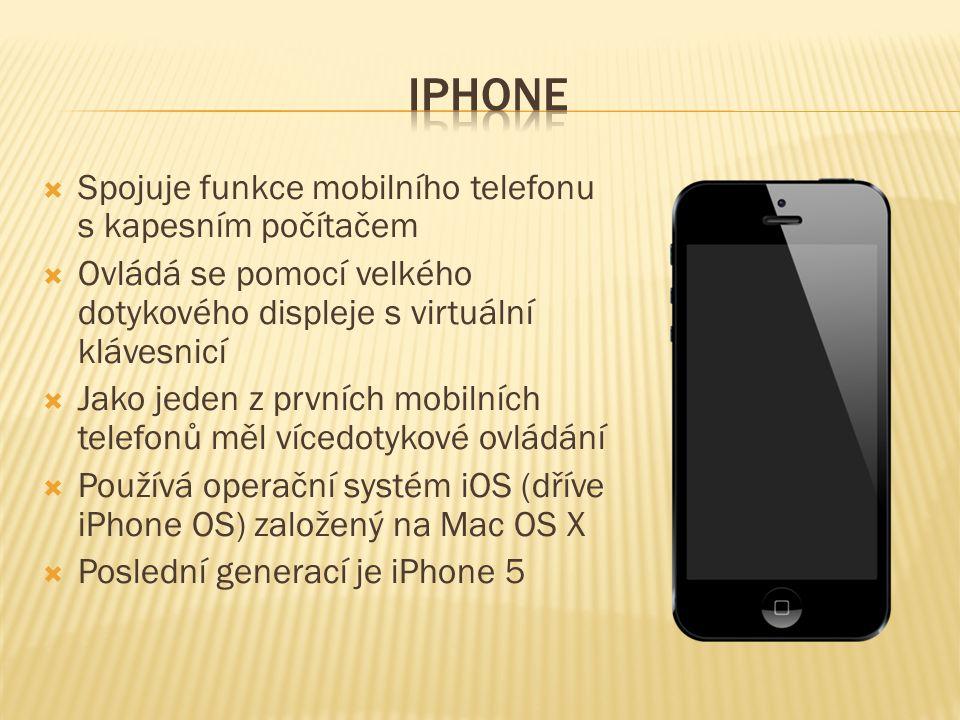  Spojuje funkce mobilního telefonu s kapesním počítačem  Ovládá se pomocí velkého dotykového displeje s virtuální klávesnicí  Jako jeden z prvních mobilních telefonů měl vícedotykové ovládání  Používá operační systém iOS (dříve iPhone OS) založený na Mac OS X  Poslední generací je iPhone 5