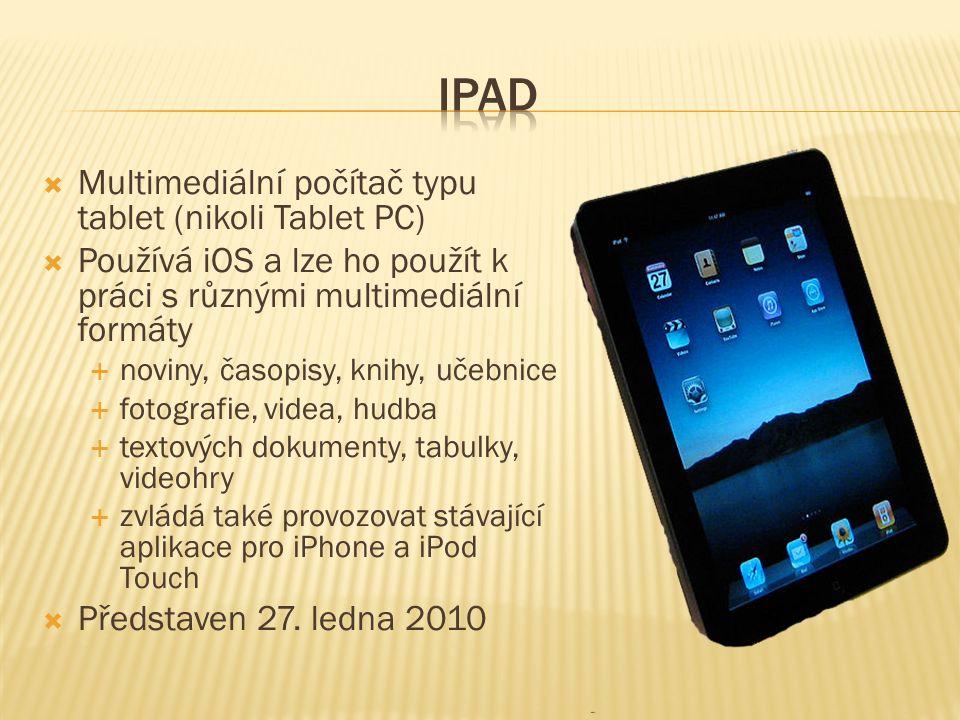  Multimediální počítač typu tablet (nikoli Tablet PC)  Používá iOS a lze ho použít k práci s různými multimediální formáty  noviny, časopisy, knihy, učebnice  fotografie, videa, hudba  textových dokumenty, tabulky, videohry  zvládá také provozovat stávající aplikace pro iPhone a iPod Touch  Představen 27.
