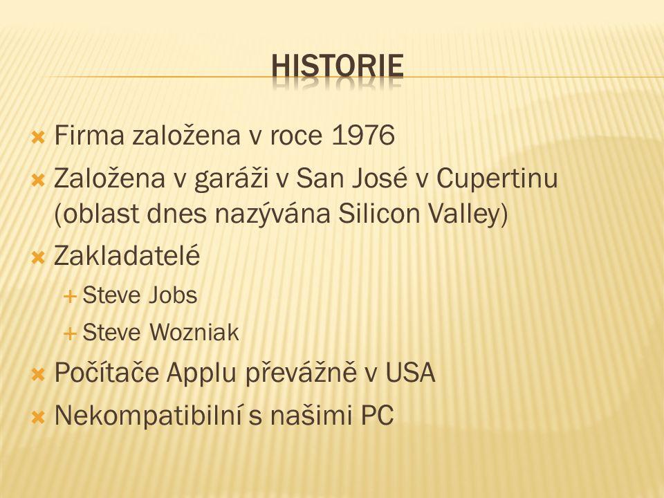  Firma založena v roce 1976  Založena v garáži v San José v Cupertinu (oblast dnes nazývána Silicon Valley)  Zakladatelé  Steve Jobs  Steve Wozniak  Počítače Applu převážně v USA  Nekompatibilní s našimi PC