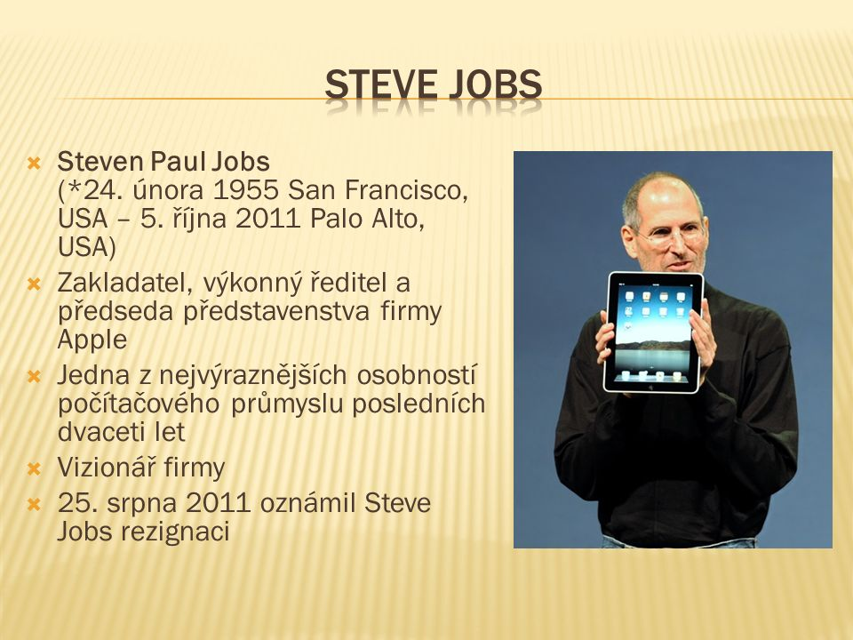 Steven Paul Jobs (*24. února 1955 San Francisco, USA – 5.