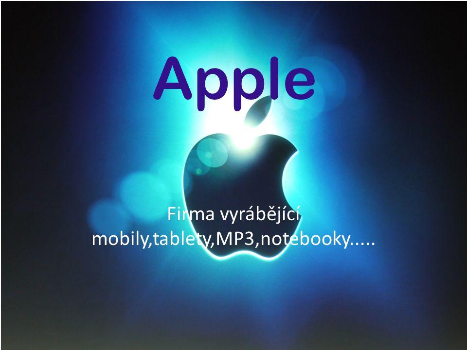 Apple Firma vyrábějící mobily,tablety,MP3,notebooky.....