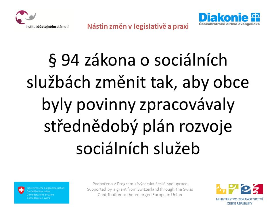 Nástin změn v legislativě a praxi § 94 zákona o sociálních službách změnit tak, aby obce byly povinny zpracovávaly střednědobý plán rozvoje sociálních