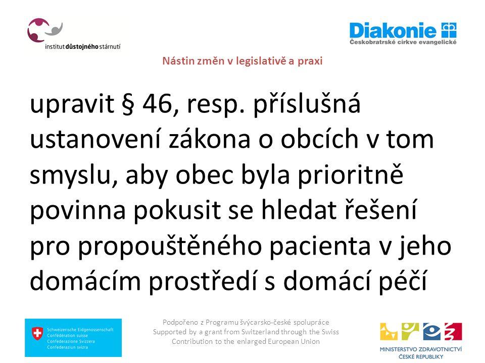 Nástin změn v legislativě a praxi upravit § 46, resp. příslušná ustanovení zákona o obcích v tom smyslu, aby obec byla prioritně povinna pokusit se hl