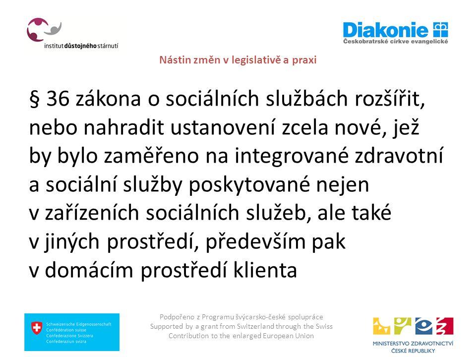 Nástin změn v legislativě a praxi § 36 zákona o sociálních službách rozšířit, nebo nahradit ustanovení zcela nové, jež by bylo zaměřeno na integrované
