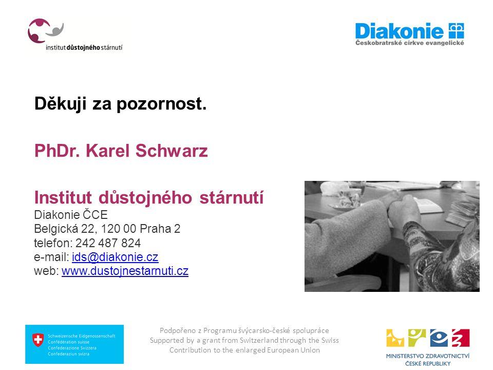 Děkuji za pozornost. PhDr. Karel Schwarz Institut důstojného stárnutí Diakonie ČCE Belgická 22, 120 00 Praha 2 telefon: 242 487 824 e-mail: ids@diakon