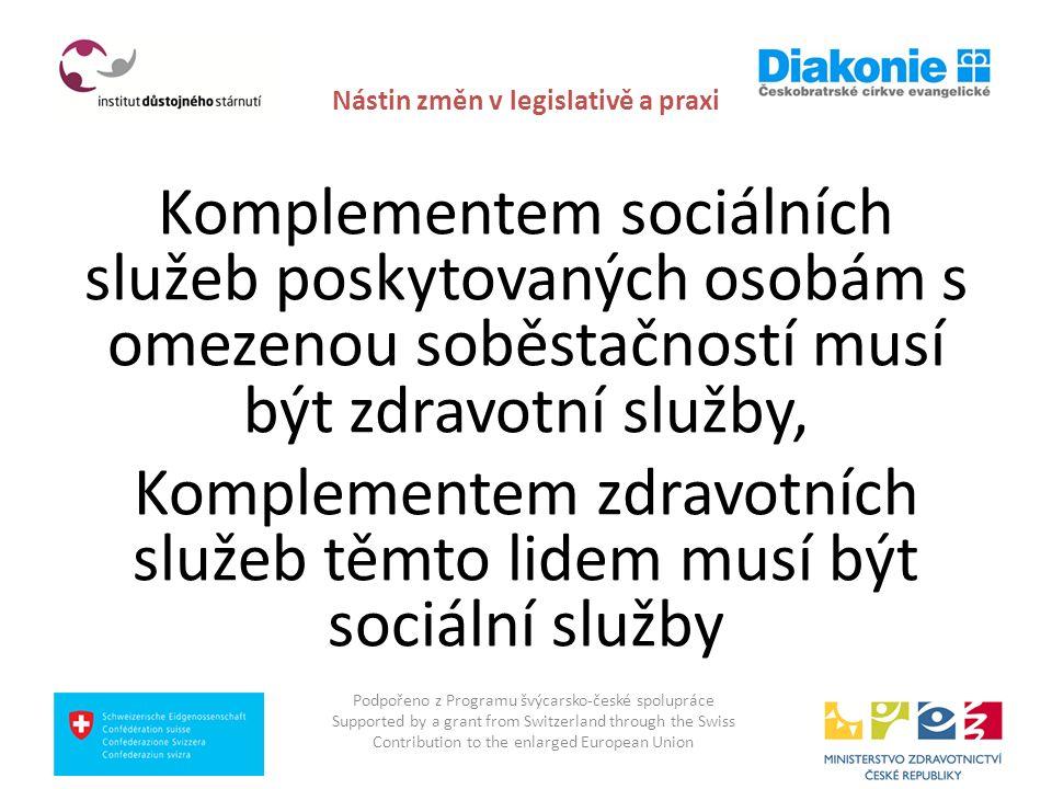 Nástin změn v legislativě a praxi Komplementem sociálních služeb poskytovaných osobám s omezenou soběstačností musí být zdravotní služby, Komplementem