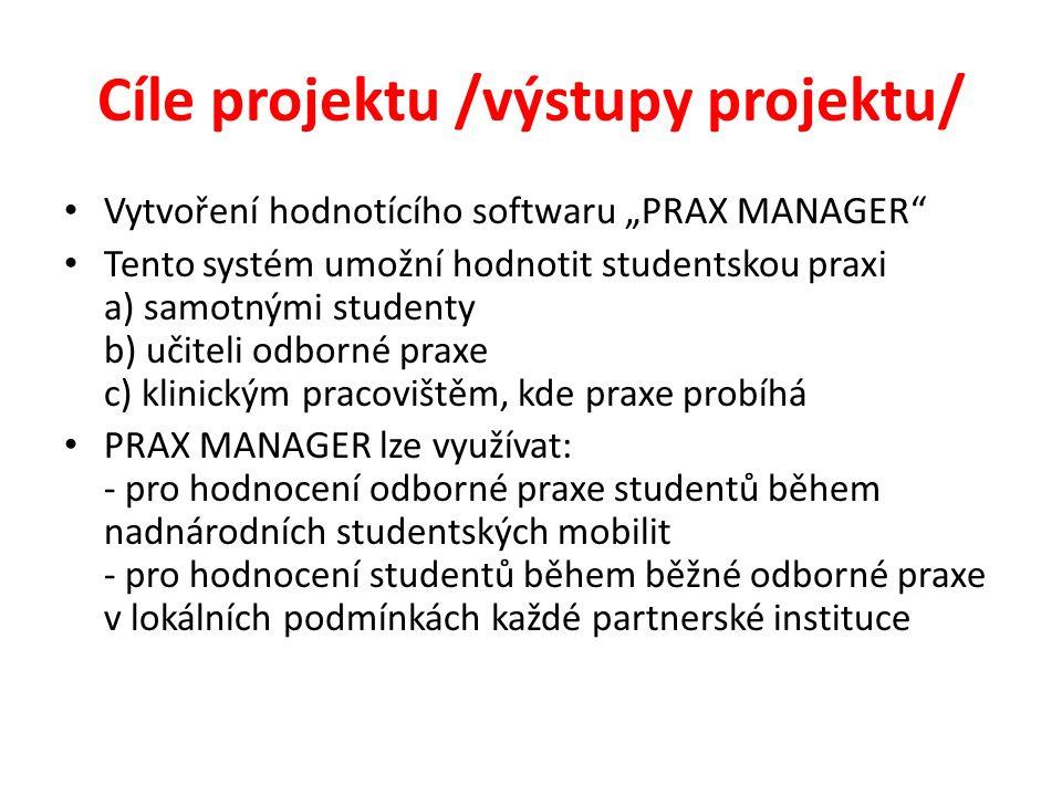 """Cíle projektu /výstupy projektu/ Vytvoření hodnotícího softwaru """"PRAX MANAGER"""" Tento systém umožní hodnotit studentskou praxi a) samotnými studenty b)"""