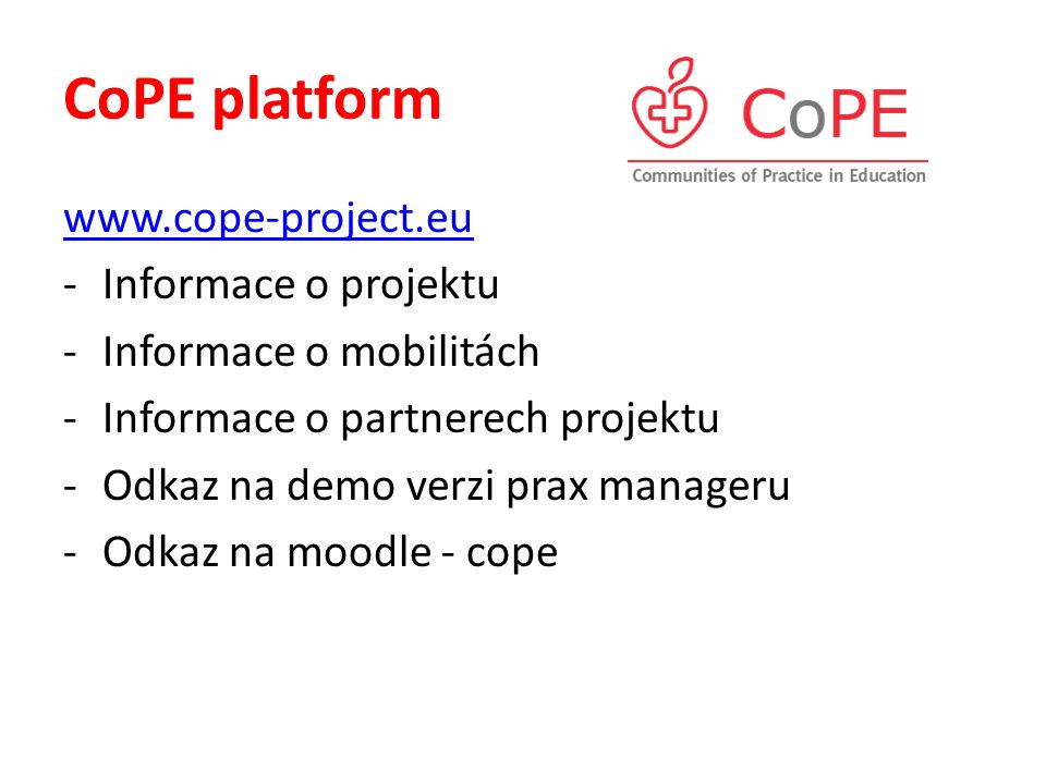 CoPE platform www.cope-project.eu -Informace o projektu -Informace o mobilitách -Informace o partnerech projektu -Odkaz na demo verzi prax manageru -O