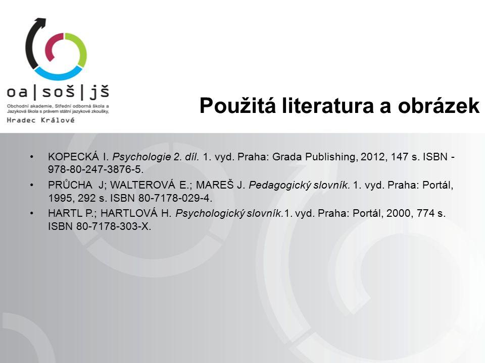 Použitá literatura a obrázek KOPECKÁ I. Psychologie 2. díl. 1. vyd. Praha: Grada Publishing, 2012, 147 s. ISBN - 978-80-247-3876-5. PRŮCHA J; WALTEROV