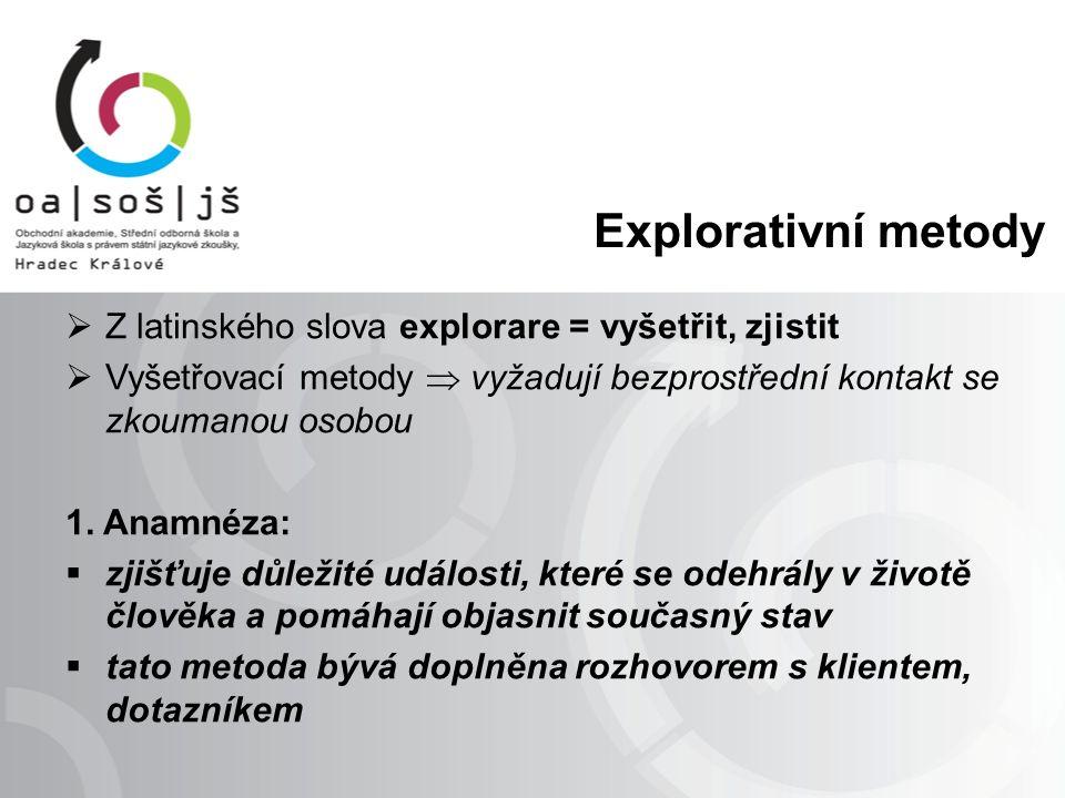 Explorativní metody  Z latinského slova explorare = vyšetřit, zjistit  Vyšetřovací metody  vyžadují bezprostřední kontakt se zkoumanou osobou 1.