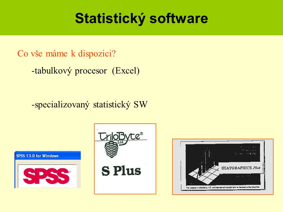 Statistický software Co vše máme k dispozici? -tabulkový procesor (Excel) -specializovaný statistický SW