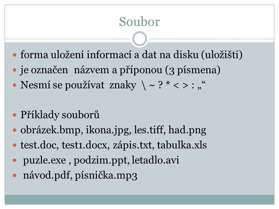 """Soubor forma uložení informací a dat na disku (uložišti) je označen názvem a příponou (3 písmena) Nesmí se používat znaky \ ~ ? * : """""""" Příklady soubor"""
