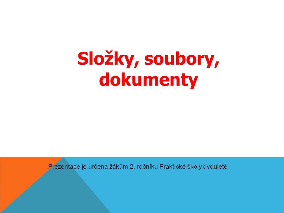 Prezentace je určena žákům 2. ročníku Praktické školy dvouleté Složky, soubory, dokumenty