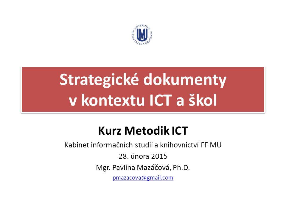 Strategické dokumenty v kontextu ICT a škol Kurz Metodik ICT Kabinet informačních studií a knihovnictví FF MU 28.