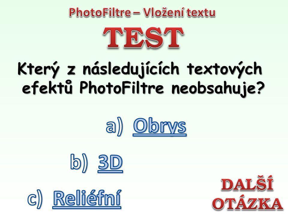 Který z následujících textových efektů PhotoFiltre neobsahuje? 8