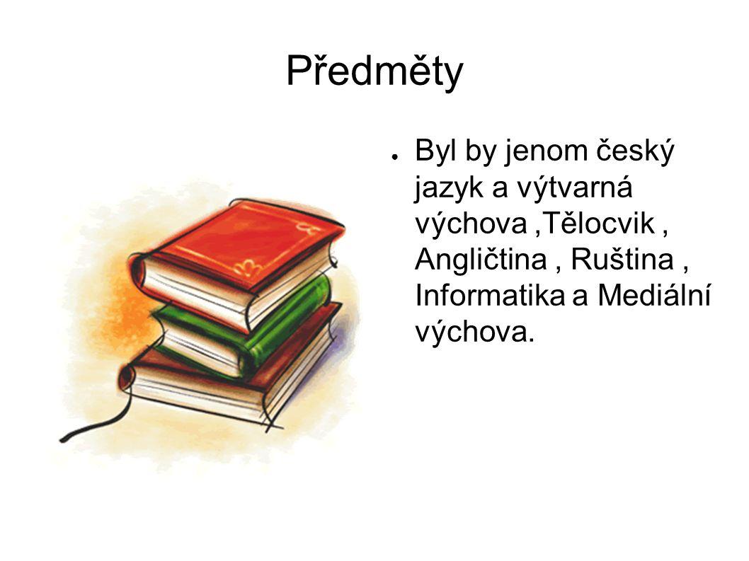 Předměty ● Byl by jenom český jazyk a výtvarná výchova,Tělocvik, Angličtina, Ruština, Informatika a Mediální výchova.