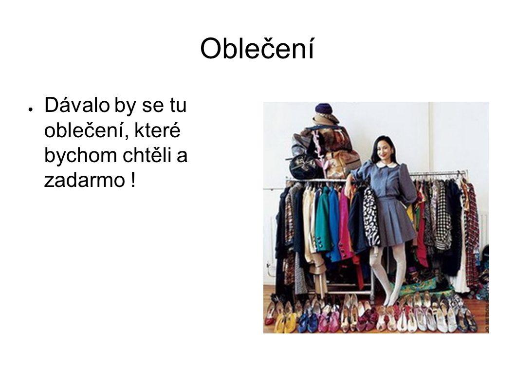 Oblečení ● Dávalo by se tu oblečení, které bychom chtěli a zadarmo !