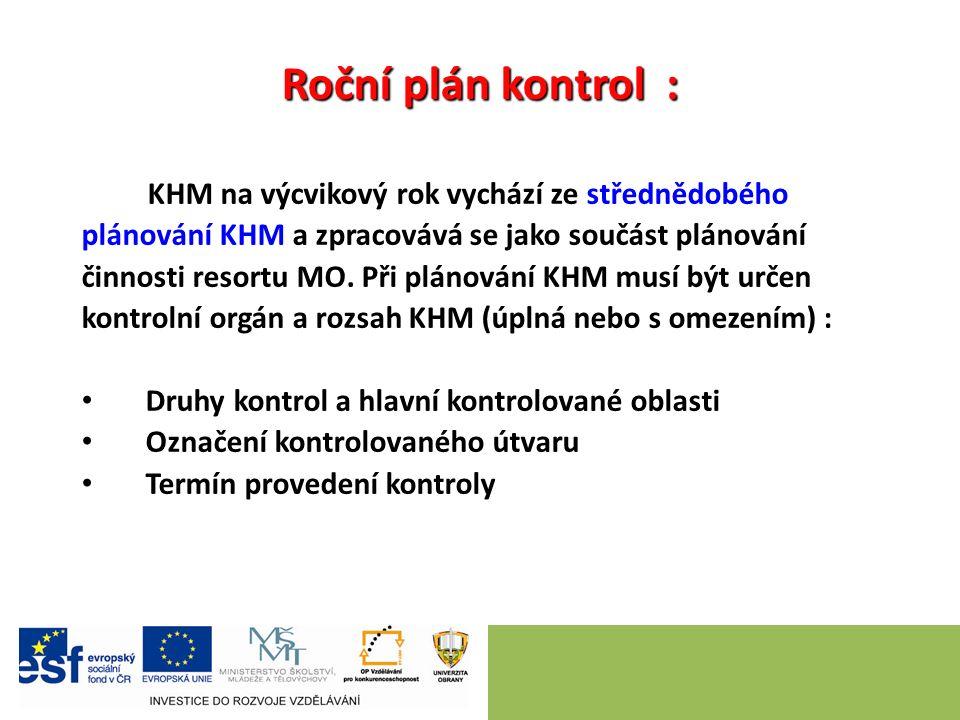 Roční plán kontrol : KHM na výcvikový rok vychází ze střednědobého plánování KHM a zpracovává se jako součást plánování činnosti resortu MO.