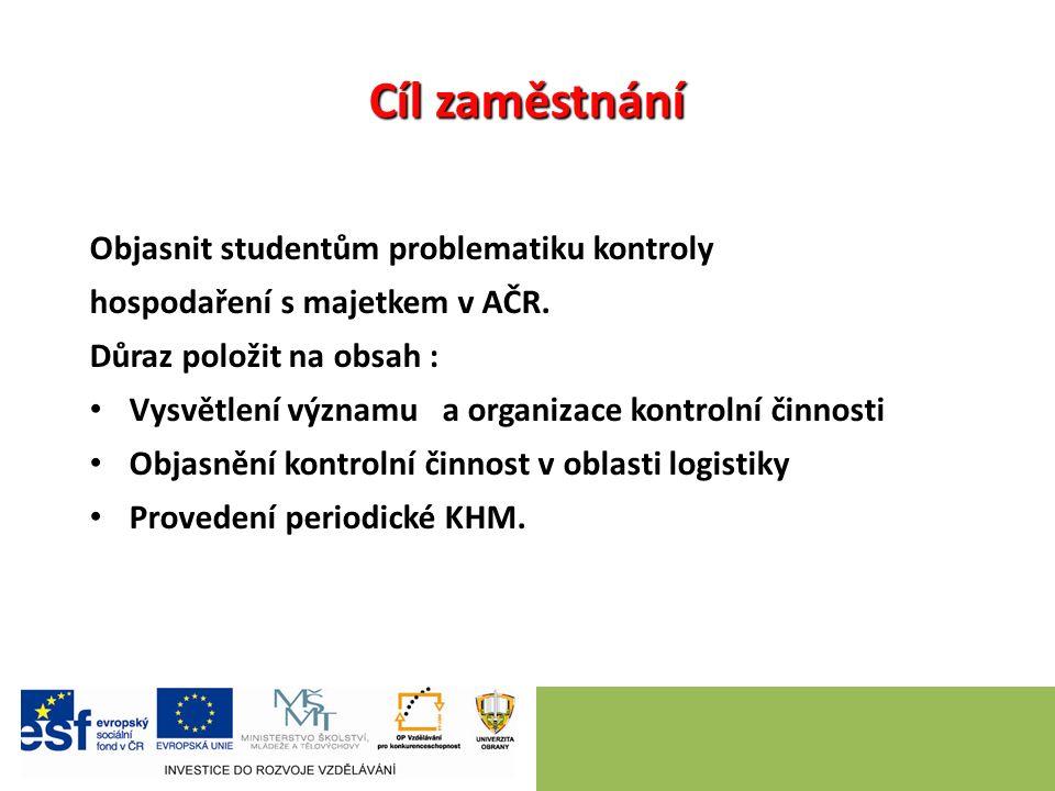 Cíl zaměstnání Objasnit studentům problematiku kontroly hospodaření s majetkem v AČR.