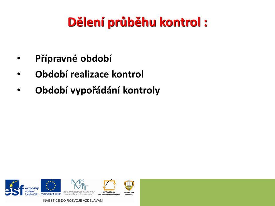Dělení průběhu kontrol : Přípravné období Období realizace kontrol Období vypořádání kontroly