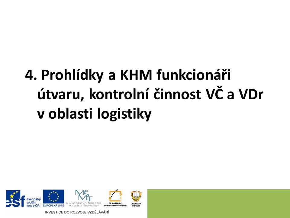4. Prohlídky a KHM funkcionáři útvaru, kontrolní činnost VČ a VDr v oblasti logistiky