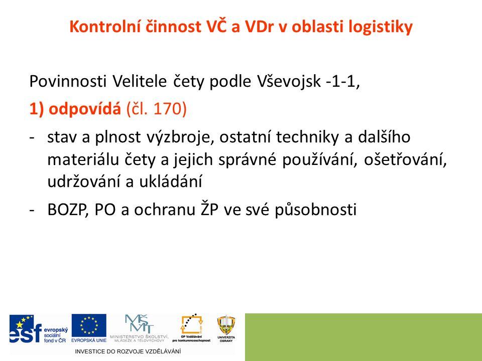 Kontrolní činnost VČ a VDr v oblasti logistiky Povinnosti Velitele čety podle Vševojsk -1-1, 1) odpovídá (čl.
