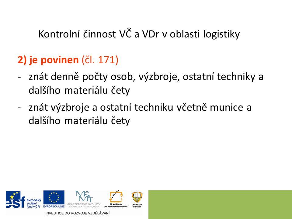 Kontrolní činnost VČ a VDr v oblasti logistiky 2) je povinen (čl.