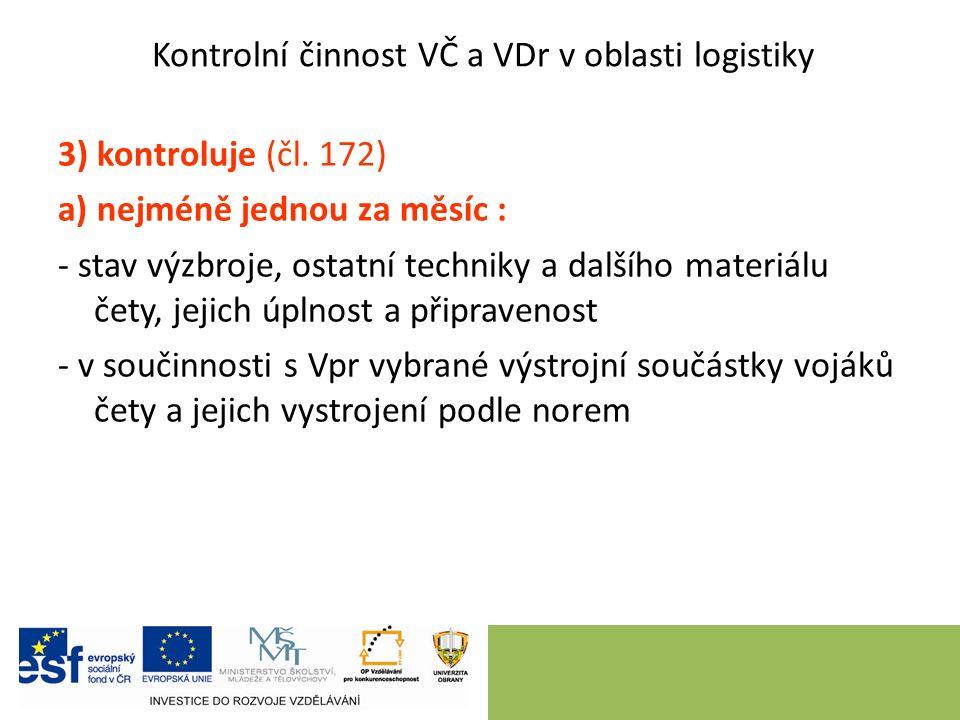 Kontrolní činnost VČ a VDr v oblasti logistiky 3) kontroluje (čl.