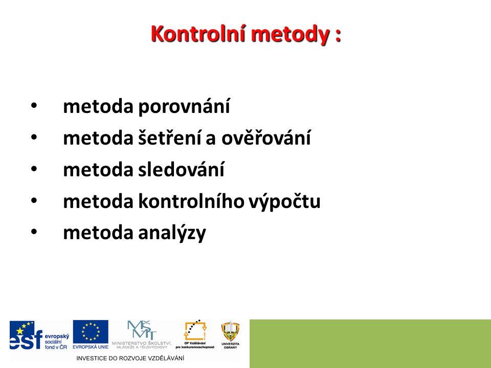 Kontrolní metody : metoda porovnání metoda šetření a ověřování metoda sledování metoda kontrolního výpočtu metoda analýzy