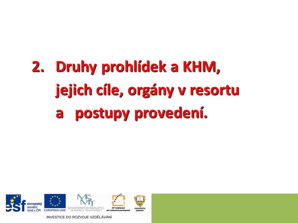 2. Druhy prohlídek a KHM, jejich cíle, orgány v resortu jejich cíle, orgány v resortu a postupy provedení. a postupy provedení.
