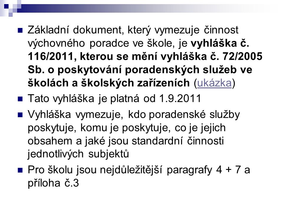 Základní dokument, který vymezuje činnost výchovného poradce ve škole, je vyhláška č. 116/2011, kterou se mění vyhláška č. 72/2005 Sb. o poskytování p