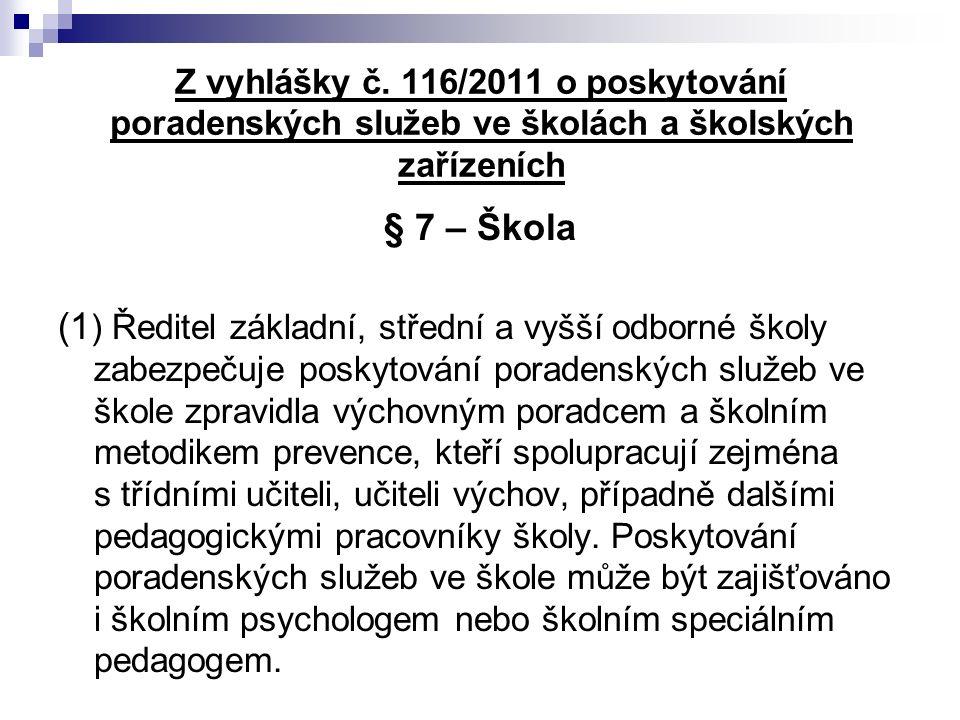 Z vyhlášky č. 116/2011 o poskytování poradenských služeb ve školách a školských zařízeních § 7 – Škola (1 ) Ředitel základní, střední a vyšší odborné