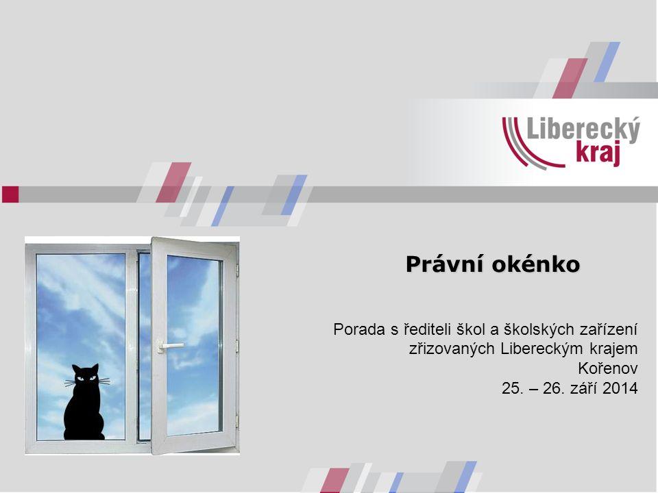 Právní okénko Porada s řediteli škol a školských zařízení zřizovaných Libereckým krajem Kořenov 25.