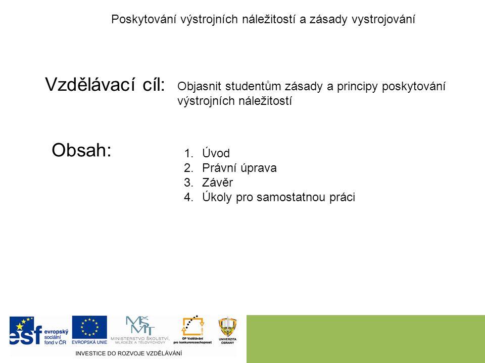 Vzdělávací cíl: Obsah: Poskytování výstrojních náležitostí a zásady vystrojování Objasnit studentům zásady a principy poskytování výstrojních náležitostí 1.Úvod 2.Právní úprava 3.Závěr 4.Úkoly pro samostatnou práci