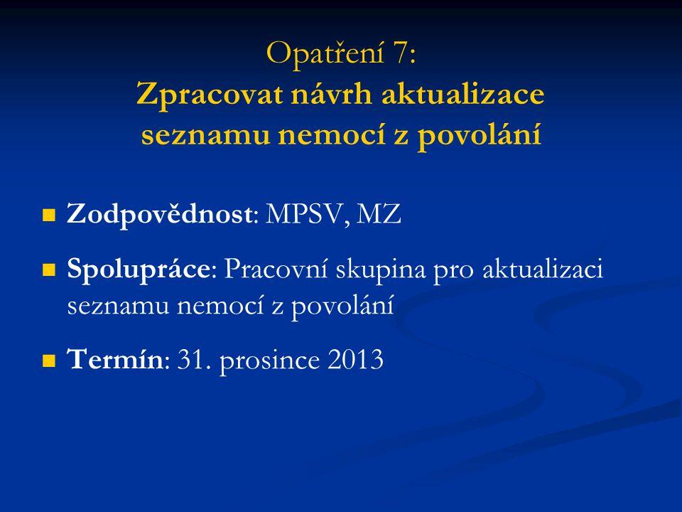 Opatření 7: Zpracovat návrh aktualizace seznamu nemocí z povolání Zodpovědnost: MPSV, MZ Spolupráce: Pracovní skupina pro aktualizaci seznamu nemocí z povolání Termín: 31.