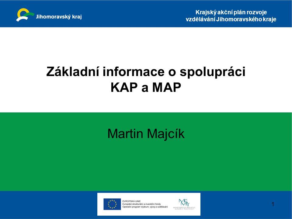 Krajský akční plán rozvoje vzdělávání Jihomoravského kraje Základní informace o spolupráci KAP a MAP Martin Majcík 1