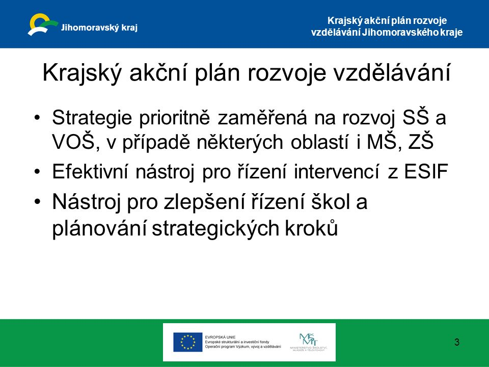 Krajský akční plán rozvoje vzdělávání Jihomoravského kraje Krajský akční plán rozvoje vzdělávání Strategie prioritně zaměřená na rozvoj SŠ a VOŠ, v př
